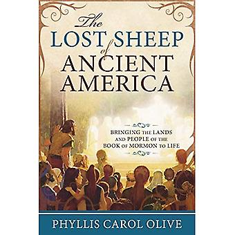 Lost Sheep of Ancient America: Bringing the Lands and People of the Book of Mormon to Life