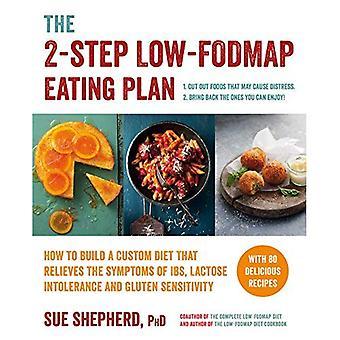 De 2-Step Low-Fodmap eten Plan: How to Build een aangepast dieet dat de symptomen van Ibs, Lactose-intolerantie verlicht...