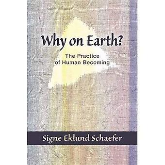 Pourquoi sur la terre?: biographie et la pratique de devenir humain