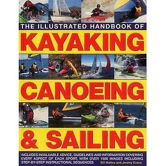 The Illustrated Handbook of Kayaking, Canoeing & Sailing: Includes Invaluable Advice, Guidelines and Information...