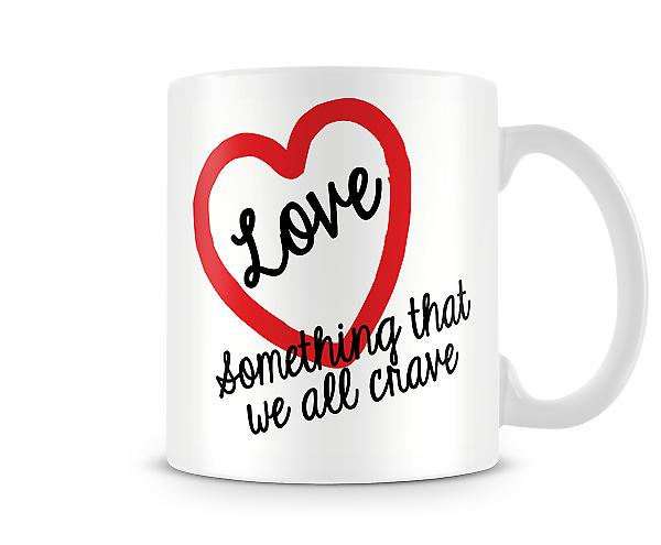 Love Something That We All Crave Mug