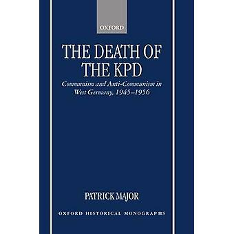 The Death of the Kpd Communism and AntiCommunism in West Germany 19451956 by Major & Patrick