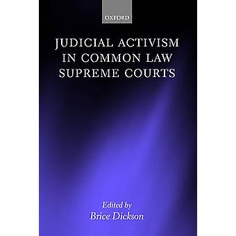 Judicial Activism in Common Law Supreme Courts by Dickson & Brice