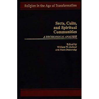 Sects Cults and Spiritual Communities A Sociological Analysis by Zellner & William W.