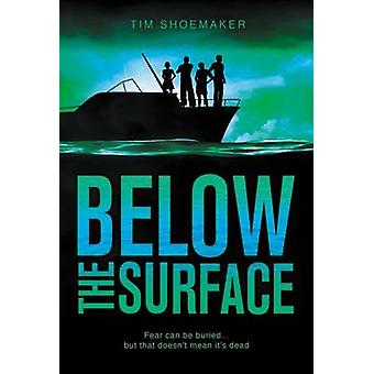Below the Surface Fear can be buried ... but that doesnt mean its dead. by Shoemaker & Tim