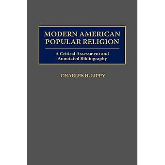 Modern American Popular Religion A Critical Assessment and Annotated Bibliography by Lippy & Charles H.