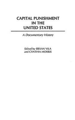 Capital PunishHommest in the United States A DocuHommestary History by Morris & Cynthia