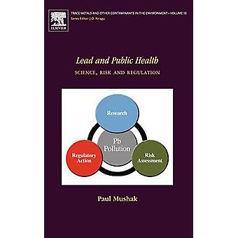 Lead and Public Health Science Risk and Regulation by Mushak & Paul