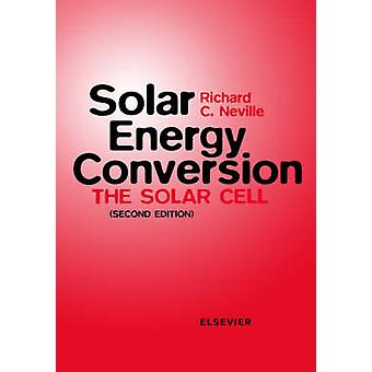 Solar Energy Conversion The Solar Cell by Neville & Richard C.