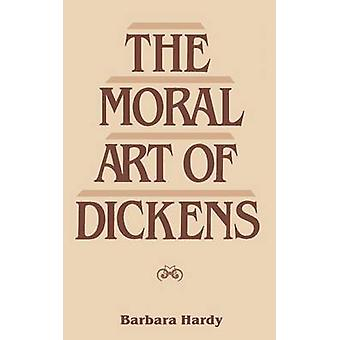 Moral Art of Dickens Second Edition by Hardy & Barbara Nathan