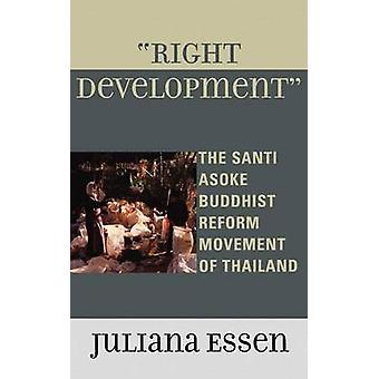 Right Development The Santi Asoke Buddhist Reform Movement of Thailand by Essen & Juliana
