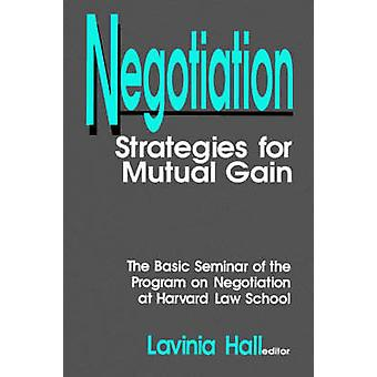 Negotiation Strategies for Mutual Gain by Hall & Lavinia