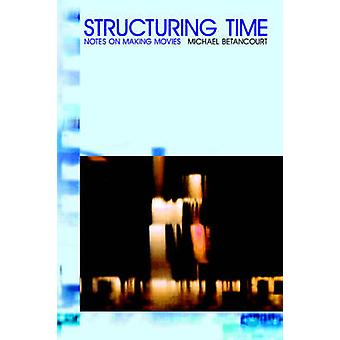 Structuring Time Notes on Making Movies by Betancourt & Michael