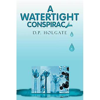 A Watertight Conspiracy by Holgate & D. P.