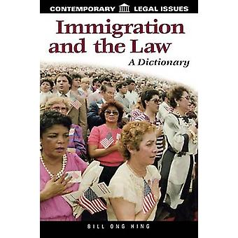 Immigration and the Law A Dictionary by Hing & Bill Ong