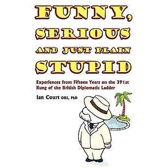 Funny Serious and Just Plain Stupid by Court Obe & Phd Ian