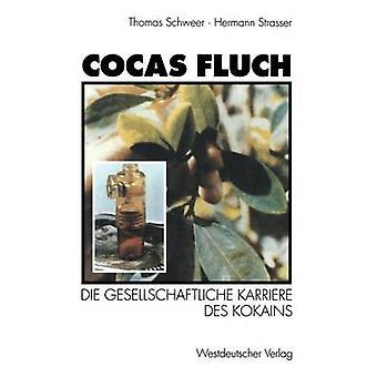 Cocas Fluch  Die gesellschaftliche Karriere des Kokains by Strasser & Hermann