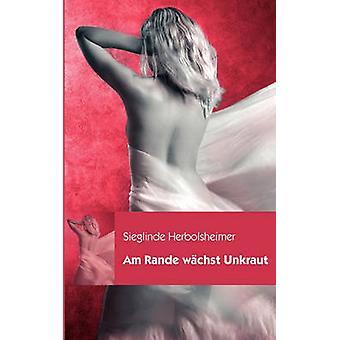 Am Rande wchst Unkraut by Herbolsheimer & Sieglinde
