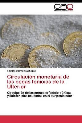 Circulacin monetaria de las cecas fenicias de la Ulterior by Ruiz Lpez Ildefonso David