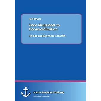 From Grassroots to Comercialization Hip Hop and Rap Music in the USA by Kovacs & Karl