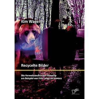 Recycelte Bilder Die Verweisstruktur im Videoclip am Beispiel von Fritz Langs Metropolis by Wagener & Kim