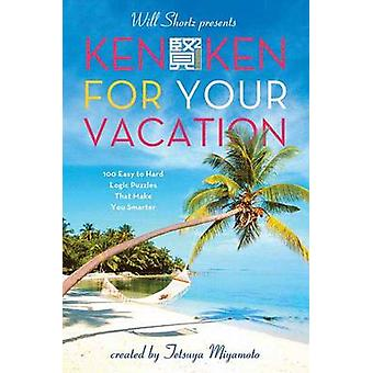 Will Shortz Presents Kenken for Your Vacation - 100 Easy to Hard Logic
