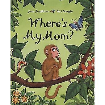Where's My Mom? by Julia Donaldson - Axel Scheffler - 9780803732285 B