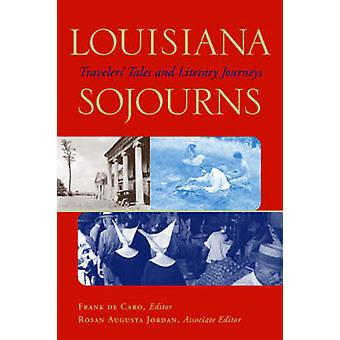 Louisiana Sojourns - Travelers' Tales and Literary Journeys by Francis