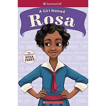 A Girl Named Rosa - The True Story of Rosa Parks (American Girl - A Gir