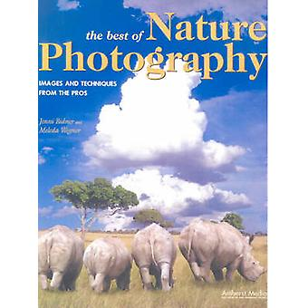 The Best of Nature Photography - Images and Techniques from the Pros b
