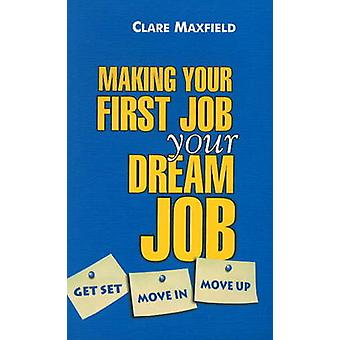Making Your First Job Your Dream Job - Get Set - Move in - Move Up by