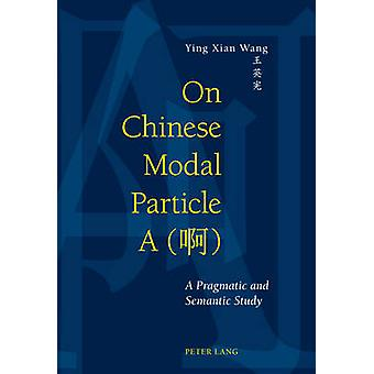 On Chinese Modal Particle A by Ying Xian Ingrid Wang