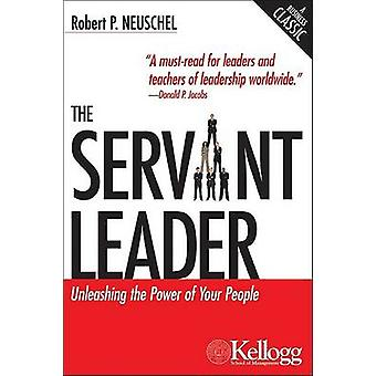 The Servant Leader - Unleashing the Power of Your People by Robert P N