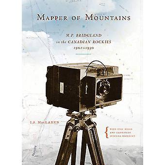 Mappeur de montagnes - M.P. Bridgland dans les Rocheuses canadiennes - 1902-19