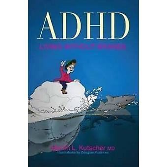 ADHD  Living Without Brakes by Martin L. Kutscher