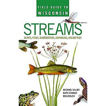 Field Guide to Wisconsin Streams - Plants - Fishes - Invertebrates - A