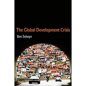 The Global Development Crisis by Ben Selwyn - 9780745660158 Book
