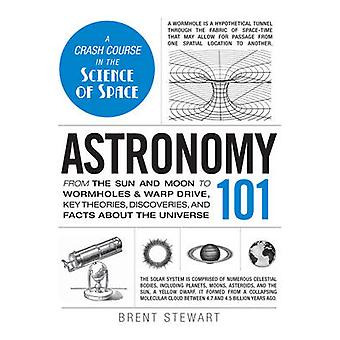 Astronomy 101 - From the Sun and Moon to Wormholes and Warp Drive - Ke