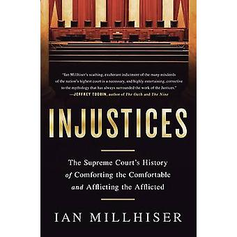 Injustices - The Supreme Court's History of Comforting the Comfortable