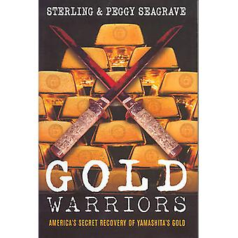 Gold Warriors - America's Secret Recovery of Yamashita's Gold by Peggy