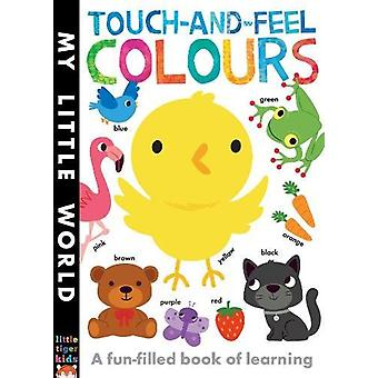 Touch-and-Feel Colours - A Fun-Filled Book of Learning by Jonathan Lit