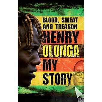 Blood Sweat and Treason - My Story by Henry Olonga - 9781905326815 Book