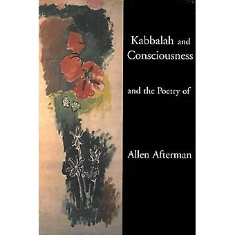 Kabbalah and Consciousness and the Poetry of Allen Afterman by Allen