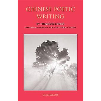 Chinese Poetic Writings by Donald A. Riggs - Francois Cheng - Jerome