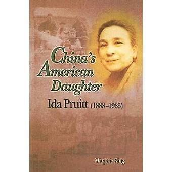 China's American Daughter - Ida Pruitt (1888-1985) by Marjorie King -