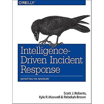 Intelligence-Driven Incident Response by Scott Roberts - 978149193494