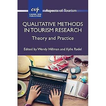 Qualitative Methods in Tourism Research - Theory and Practice by Wendy