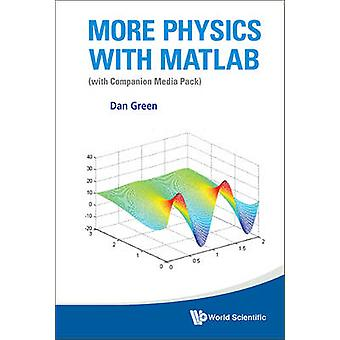 More Physics with MATLAB - (With Companion Media Pack) by Dan Green -