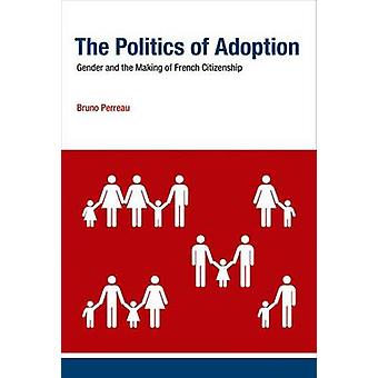 The Politics of Adoption - Gender and the Making of French Citizenship