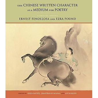 The Chinese Written Character as a Medium for Poetry - A Critical Edit